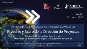 IV Jornadas AEIPRO Sevilla - Presente y futuro de la dirección de proyectos